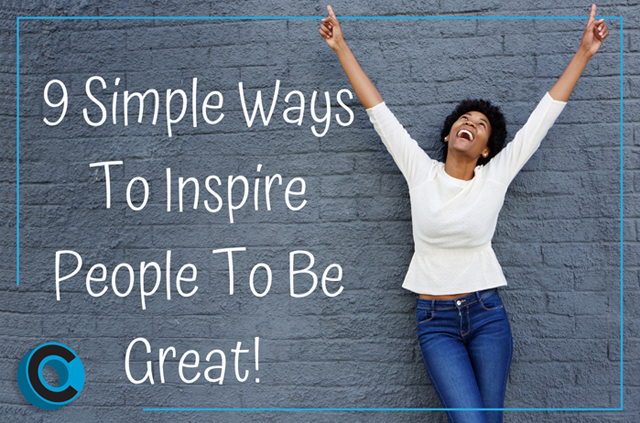 Nine (9) Simply Ways to Inspire People to Be Great